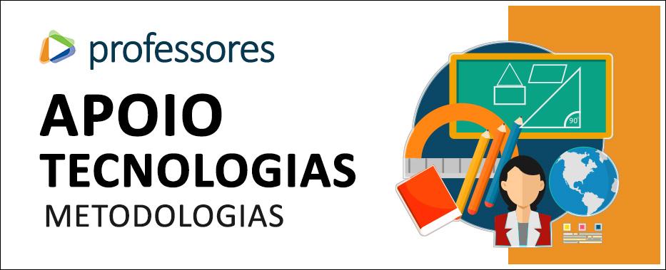 Professores - Apoio, tecnologias, metodologias